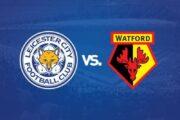 Dự đoán tỷ số trận đấu giữa Watford - Leicester City 19h30' 14/03/2020