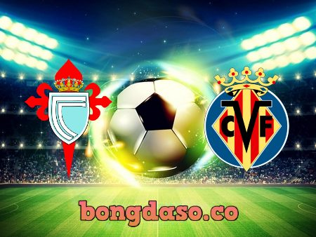 Soi kèo nhà cái Celta Vigo vs Villarreal – 03h00 – 09/01/2020